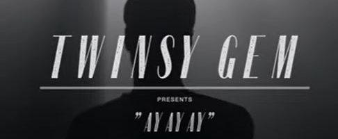 Twinsy Gem – Ay ay ay video release!